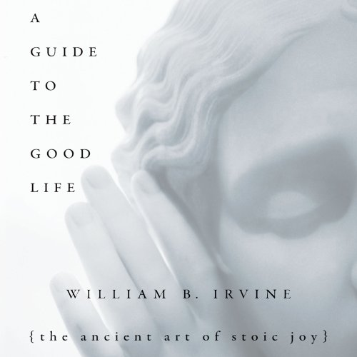 Download A Guide to the Good Life: The Ancient Art of Stoic Joy