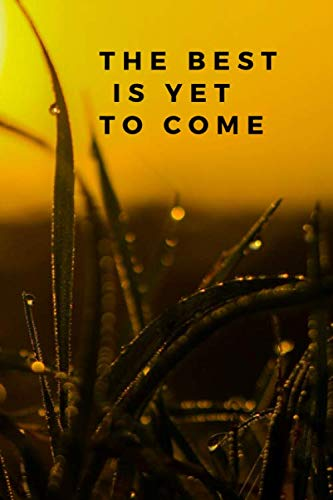 The best yet to come: Motivational Notebook, Journal, Diary (110 Pages, Blank, 6 x 9)