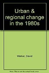 Urban & regional change in the 1980s