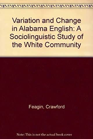 Variation and Change in Alabama English: A Sociolinguistic Study of the White Community (Language Variation And Change)