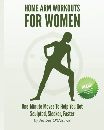 Home Arm Workouts for Women: One Minute Moves To Help You Get Sculpted, Sleeker, Faster