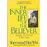 The Inner Life of the Believer, Sherwood E. Wirt, 0898402425