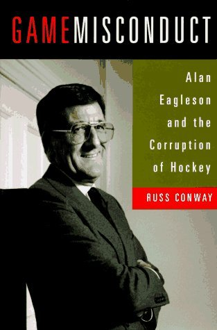 Game Misconduct : Alan Eagleson and the Corruption of Hockey by RUSS CONWAY (1995-05-03) (Game Misconduct)