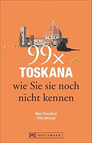 Bruckmann Reiseführer: 99 x Toskana wie Sie sie noch nicht kennen. 99x Kultur, Natur, Essen und Hotspots abseits der bekannten Highlights.