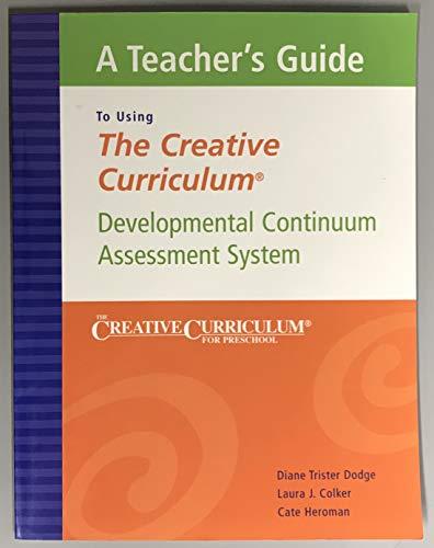A Teacher's Guide To Using 'The Creative Curriculum' : Developmental Continuum Assessment System (The Creative Curriculu