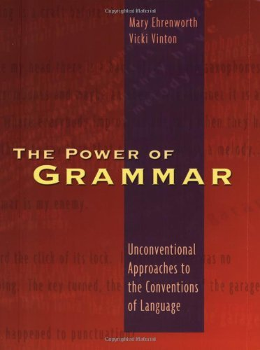 Read Online By Mary Ehrenworth - Power of Grammar: Unconventional Approaches to the Conventions of Language: 1st (first) Edition ebook