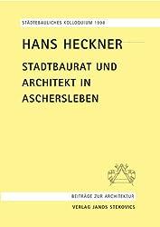 Hans Heckner - Stadtbaurat und Architekt in Aschersleben: Städtebauliches Kolloquium Aschersleben 1998