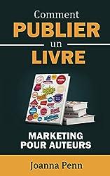 Comment publier un livre: Marketing pour auteurs (Ecrivain professionnel t. 2) (French Edition)