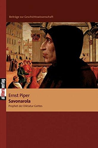 Savonarola: Prophet der Diktatur Gottes (Beiträge zur Geschichtswissenschaft)