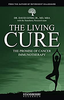 The Living Cure: The Promise of Cancer Immunotherapy by [Eifrig Jr., Dr. David, Research Team, The Stansberry]