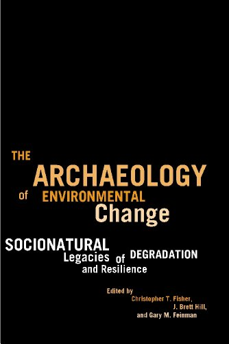 The Archaeology of Environmental Change: Socionatural Legacies of Degradation and Resilience