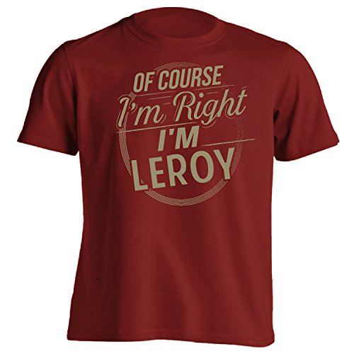 Funny First Name - of Course I'm Right I'm Leroy T-Shirt Adult Red (Leroy Tee)