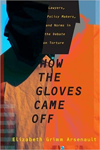 When Torture Becomes Normal >> How The Gloves Came Off Lawyers Policy Makers And Norms In The