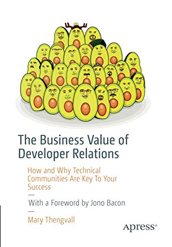 The Business Value of Developer Relations: How and Why Technical Communities Are Key To Your Success (Interview Questions For Web Developer With Answers)