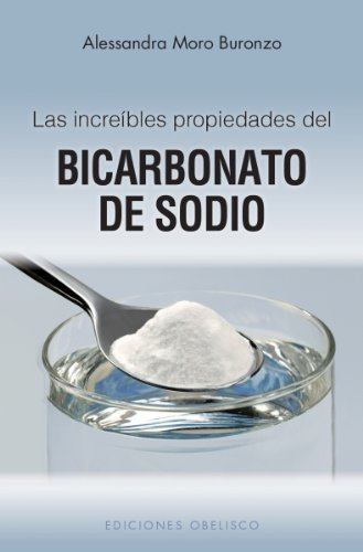 Las increibles propiedades del bicarbonato de sodio (Coleccion Salud y Vida Natural) (Spanish Edition)