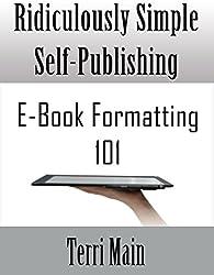 Ridiculously Simple Self Publishing: E-book Formatting 101 (The Ridiculously Simple Self-Publishing Series)