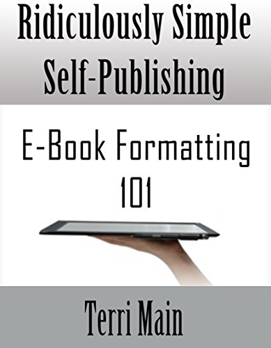 Ridiculously Simple Self Publishing: E-book Formatting 101 (The Ridiculously Simple Self-Publishing Series) (Free Book Writing Software)