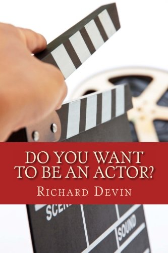 Do You Want To Be An Actor?: 101 Answers to Your Questions About Breaking Into the Biz pdf epub
