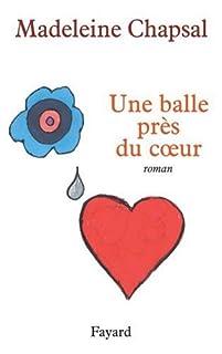 Une balle près du coeur : roman, Chapsal, Madeleine