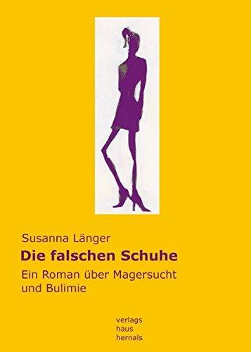Die falschen Schuhe: Ein Roman über Magersucht und Bulimie