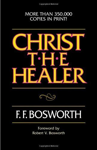 Christ the Healer by F.F. Bosworth (2000) Mass Market Paperback