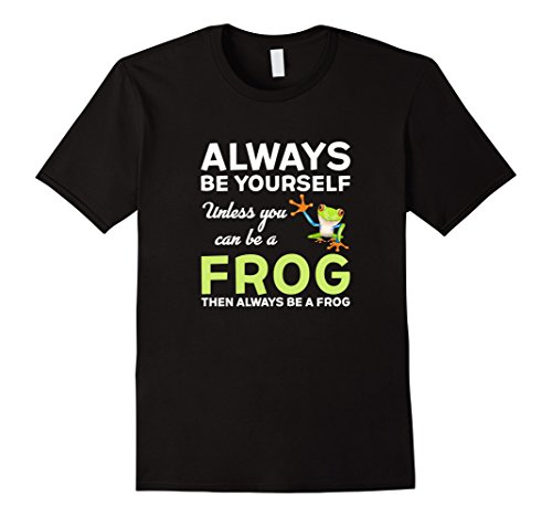 Men's Be Yourself Unless You Can Be A Frog T-Shirt 2XL - Black Design T-shirt Frog