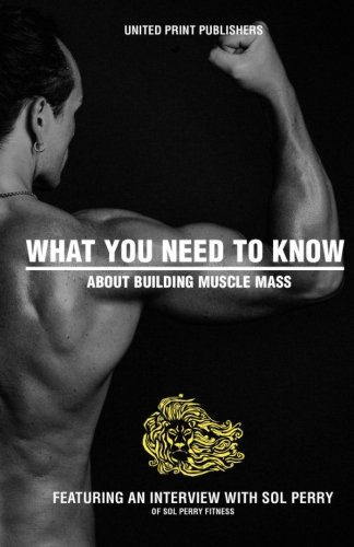 What You Need to Know About Building Muscle Mass: Featuring an Interview with Sol Perry Fitness