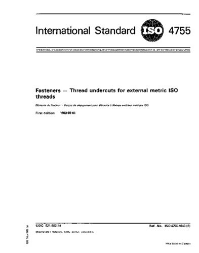 ISO 4755:1983, Fasteners - Thread undercuts for external metric ISO threads