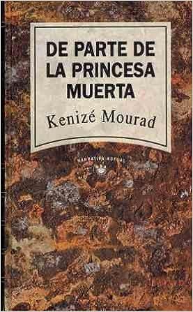 De parte de la princesa muerta.: Kenizé.- MOURAD: 9788447300570: Amazon.com: Books
