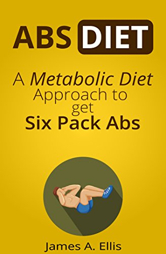Abs Diet: A Metabolic Diet Approach to get Six Pack Abs - How to Burn Belly Fat by Speed up Metabolism (The Abs Workout, Build Muscle, Getting Ripped, Lose Weight Fast & Abs Exercises)