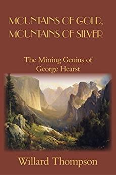 Mountains of Gold, Mountains of Silver: The Mining Genius of George Hearst (Chronicles of Western Pioneers) by [Thompson, Willard]