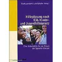 Hilfeplanung nach § 36 Kinder- und Jugendhilfegesetz: Eine Arbeitshilfe für die Praxis der Sozialen Dienste