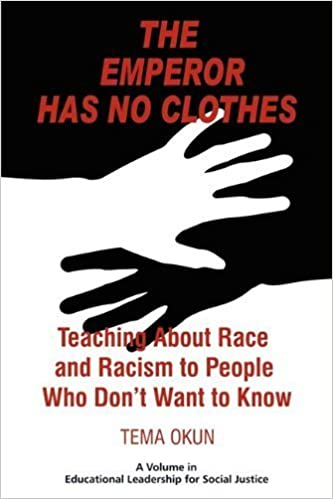 Téléchargez des livres gratuits pour iphone 5The Emperor Has No Clothes Teaching About Race And Racism To People Who Dont Want To Know by Okun, Tema [Information Age Publishing,2010] (Paperback) PDF