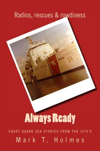 1970s Coast Guard - Always Ready: Coast Guard Sea Stories from the 1970's