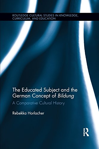 The Educated Subject and the German Concept of Bildung: A Comparative Cultural History (Routledge Cultural Studies in Knowledge, Curriculum, and Education)