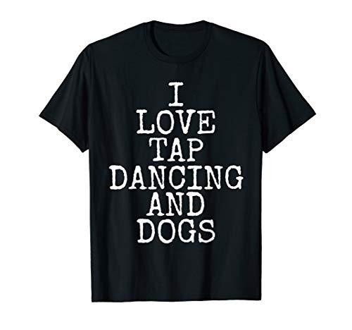 I Love Tap Dancing & Dogs Funny Dog Gift T-Shirt Men Women