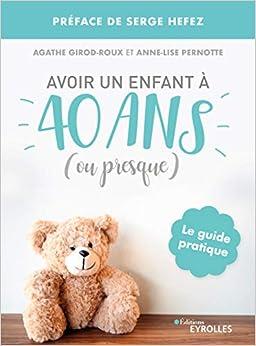Avoir un enfant à 40 ans (ou presque): Le guide pratique
