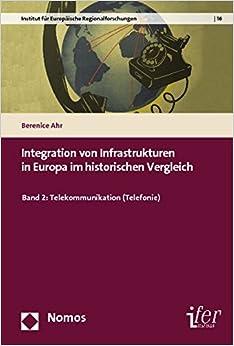 Book Integration Von Infrastrukturen in Europa Im Historischen Vergleich: Band 2: Telekommunikation (Telefonie) (Institut Fur Europaische Regionalforschungen / Institute for)