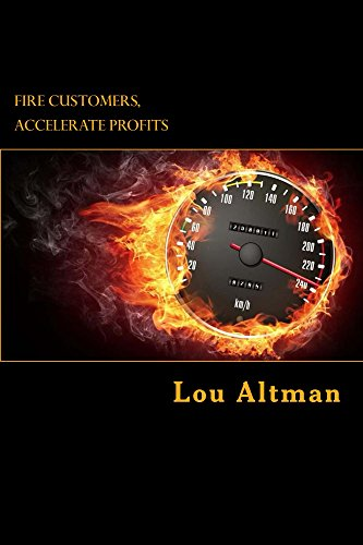 Fire Customers, Accelerate Profits!: How Customers Destroy