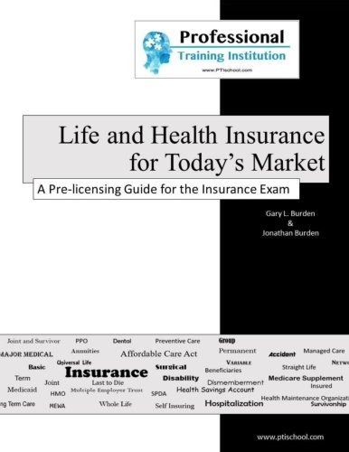 Life and Health Insurance for Today's Market: A Pre-licensing Guide for the Insurance Exam by Gary Burden, Jonathan Burden