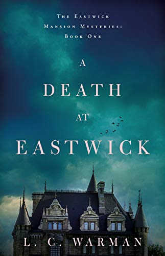 A Death at Eastwick (The Eastwick Mansion Mysteries Book 1) by [Warman, L.C.]