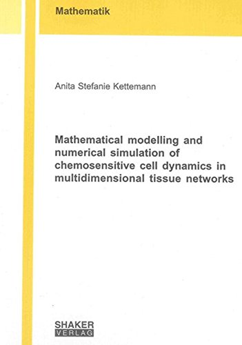Mathematical Modelling and Numerical Simulation of Chemosensitive Cell Dynamics in Multidimensional Tissue Networks (Berichte aus der Mathematik) ebook