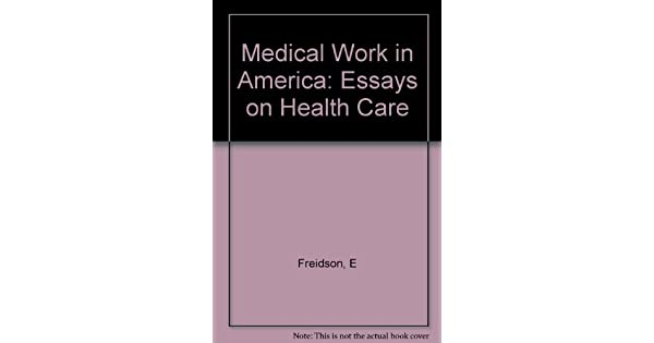 medical work in america essays on health care eliot