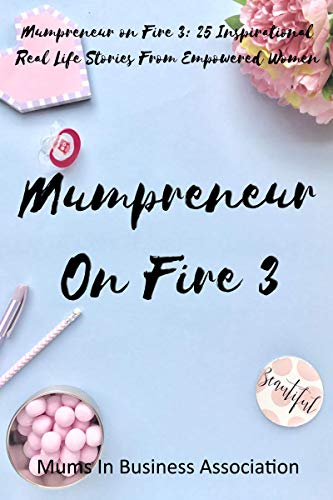 Books : Mumpreneur on Fire 3: 25 Inspirational Real Life Stories From Empowered Women