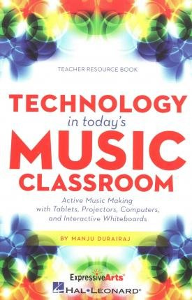 [(Technology in Today's Music Classroom: Active Music Making with Tablets, Projectors, Computers and Interactive Whiteboards)] [Author: Manju Durairaj] published on (October, 2014)
