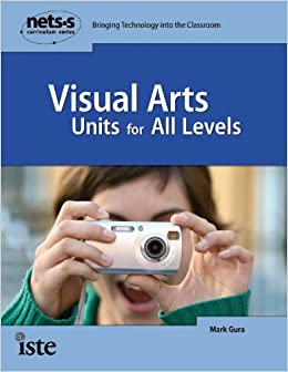 Book Visual Arts Units for All Levels (National Educational Technology Standards for Students Curriculum Series)