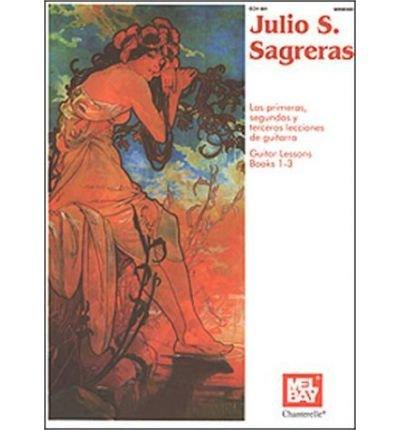 Julio S. Sagreras Guitar Lessons Book 1-3JULIO S. SAGRERAS GUITAR LESSONS BOOK 1-3 by Sagreras, Julio (Author) on Dec-01-1996 Paperback