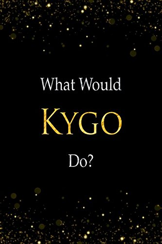 What Would Kygo Do?: Kygo Designer Notebook