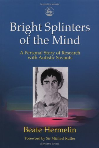 Bright Splinters of the Mind: A Personal Story of Research with Autistic Savants (Autism Spectrum Disorders Psychological Theory And Research)