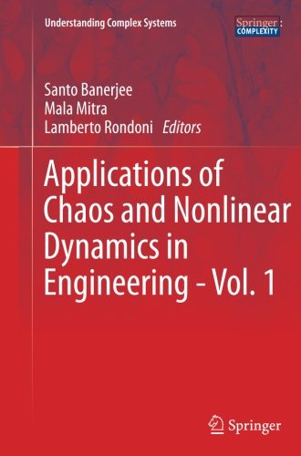 Applications of Chaos and Nonlinear Dynamics in Engineering - Vol. 1 (Understanding Complex Systems) (Volume 1)